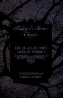 Edgar Allan Poe's Tales of Horror - A Collection of Short Stories (Fantasy and Horror Classics)