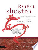 """Rasa Shastra: The Hidden Art of Medical Alchemy"" by Vaidya Atreya Smith, Andrew Mason"
