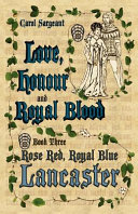 Love, Honour and Royal Blood: Book Three: Rose Red, Royal Blue Lancaster