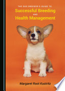The Dog Breeder   s Guide to Successful Breeding and Health Management