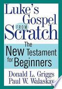 Luke s Gospel from Scratch Book PDF