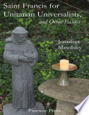 Saint Francis for Unitarian Universalists  and Other Essays