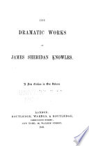 The Dramatic Works of James Sheridan Knowles