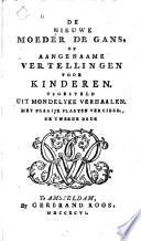 De níeuwe Moeder de Gans, of Aangenaame vertellingen voor kinderen; opgesteld uit mondelyke verhaalen