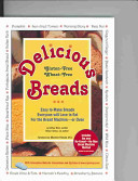 Delicious Gluten-Free Wheat-Free Breads - Easy to Make Breads Everyone Will Love to Eat for the Bread Machine Or Oven