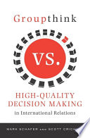 Groupthink Versus High Quality Decision Making in International Relations