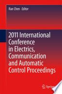 """2011 International Conference in Electrics, Communication and Automatic Control Proceedings"" by Ran Chen"