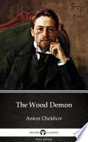 The Wood Demon by Anton Chekhov - Delphi Classics (Illustrated)