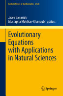 Evolutionary Equations with Applications in Natural Sciences