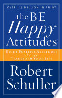 """""""The Be Happy Attitudes: Eight Positive Attitudes that can Transform Your Life"""" by Robert H. Schuller"""