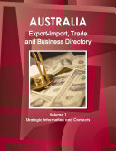 Australia Export Import  Trade and Business Directory Volume 1 Strategic Information and Contacts