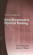 Field Guide to Interferometric Optical Testing Book