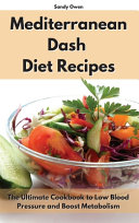 Mediterranean Dash Diet Recipes  The Ultimate Cookbook to Low Blood Pressure and Boost Metabolism