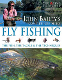 John Bailey s Complete Guide to Fly Fishing