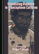 Pdf Visualizing Violence in Francophone Cultures Telecharger