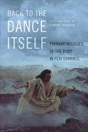 Back to the dance itself: phenomenologies of the body in performance