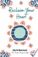 Reclaim Your Heart Daily Five Minute Journal For Truly Magical Life