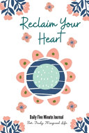 Reclaim Your Heart Daily Five Minute Journal For Truly Magical Life Book