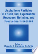Asphaltene Particles in Fossil Fuel Exploration  Recovery  Refining  and Production Processes