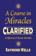 A Course in Miracles Clarified