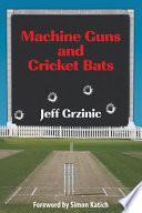 Machine Guns and Cricket Bats