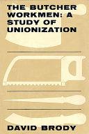 The Butcher Workmen: A Study of Unionization