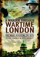 A Wander Through Wartime London