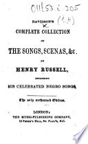 Davidson S Complete Collection Of The Songs Scenes C Of Henry Russell Including His Celebrated Negro Songs
