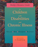 Mosby s Resource Guide to Children with Disabilities and Chronic Illness