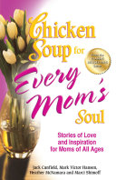 Chicken Soup for Every Mom s Soul