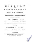 The History of English Poetry from the Close of the Eleventh to the Commencement of the Eigteenth Century, to which are Prefixed Two Dissertations 1. on the Origin of Romantic Fiction in Europe 2. on the Introduction of Learning Into England. 2. Ed