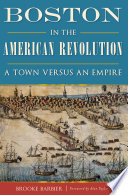 Boston in the American Revolution  : A Town versus an Empire