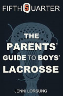 The Parent s Guide to Boys Lacrosse