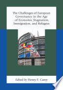The Challenges of European Governance in the Age of Economic Stagnation  Immigration  and Refugees