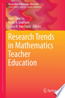 Research Trends in Mathematics Teacher Education
