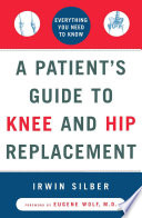 A Patient s Guide to Knee and Hip Replacement Book