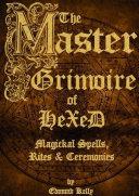 The Master Grimoire of Hexed  Magickal Spells  Rites   Ceremonies