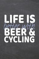 Life is Better with Beer   Cycling