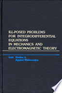 Ill-Posed Problems for Integrodifferential Equations in Mechanics and Electromagnetic Theory
