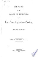 Annual Report of the Board of Directors of the Iowa State Agricultural Society for the Year ...