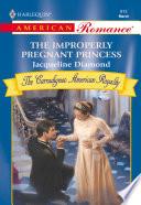The Improperly Pregnant Princess  Mills   Boon American Romance