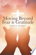 Moving Beyond Fear to Gratitude Book PDF