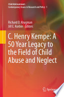 C  Henry Kempe  A 50 Year Legacy to the Field of Child Abuse and Neglect