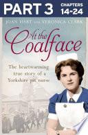 At the Coalface  Part 3 of 3  The memoir of a pit nurse