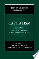 The Cambridge History Of Capitalism Volume 1 The Rise Of Capitalism From Ancient Origins To 1848