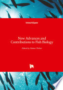 New Advances and Contributions to Fish Biology