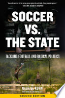 """""""Soccer vs. the State: Tackling Football and Radical Politics"""" by Gabriel Kuhn, Boff Whalley"""