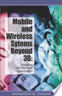 Mobile and Wireless Systems Beyond 3G  Managing New Business Opportunities