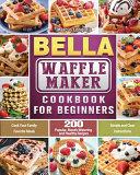 BELLA Waffle Maker Cookbook for Beginners