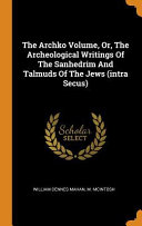 The Archko Volume  Or  the Archeological Writings of the Sanhedrim and Talmuds of the Jews  Intra Secus